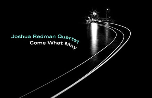 Joshua Redman Quartet's New Release, Come What May, Due March 29